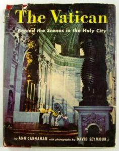 The Vatican, by Ann Carnahan, with photographs by David Seymour, New York, NY USA: Farrar and Straus, 1950.