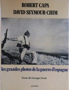 Les Grandes Photos de la Guerre d'Espagne, Text by Georges Soria, photographs by Robert Capa, David Seymour-CHIM and Gerda Taro, Paris, France: Editions Jannink, 1980.