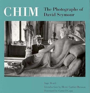 Seymour, David. CHIM : The Photographs of David Seymour, by Inge Bondi, Foreword by Cornell Capa, Introduction by Henri Cartier-Bresson, Edited by Catherine Chermayeff, Kathy McCarver Mnuchin, and Nan Richardson. 1st ed.  Boston, MA USA: Little, Brown, 1996.